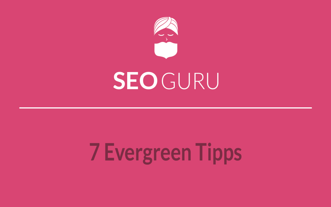 Top 7 Evergreen SEO Tipps