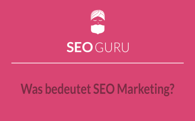 Was bedeutet SEO Marketing?